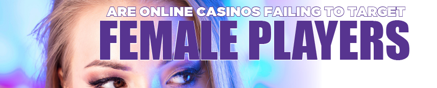 Misslyckas Casinon med att nå Kvinnliga Spelare?